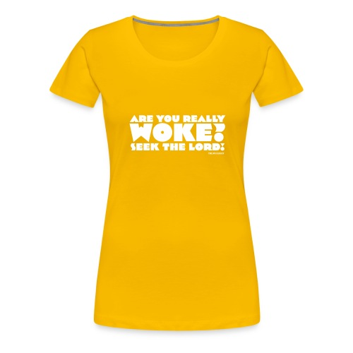 Are You Really Woke? Seek the Lord - Women's Premium T-Shirt