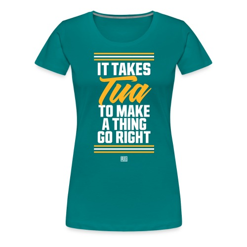 It Takes Tua - Women's Premium T-Shirt
