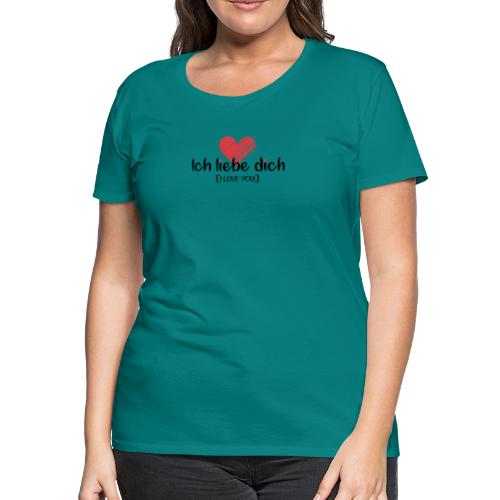 Ich liebe dich [German] - I LOVE YOU - Women's Premium T-Shirt