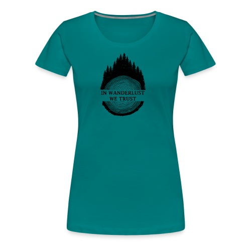 In Wanderlust We Trust - Women's Premium T-Shirt