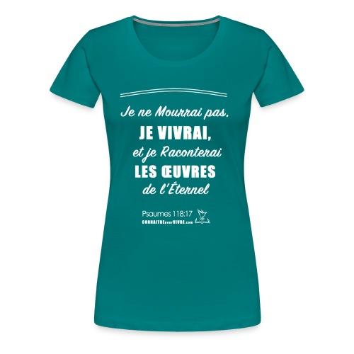 Je ne Mourrai pas, JE VIVRAI- Psaume 118: 17 - T-shirt premium pour femmes
