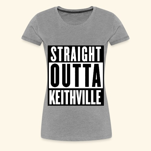 STRAIGHT OUTTA KEITHVILLE - Women's Premium T-Shirt