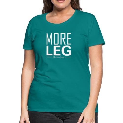 More Leg - Women's Premium T-Shirt