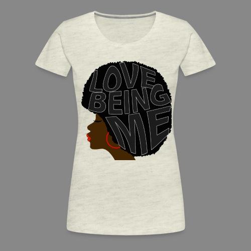 Love Being Me - Women's Premium T-Shirt