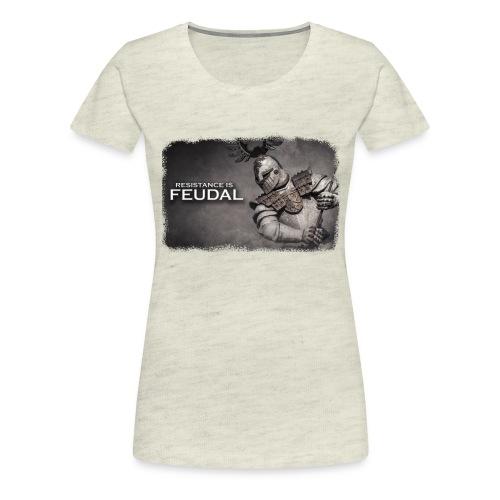 Resistance is Feudal - Women's Premium T-Shirt