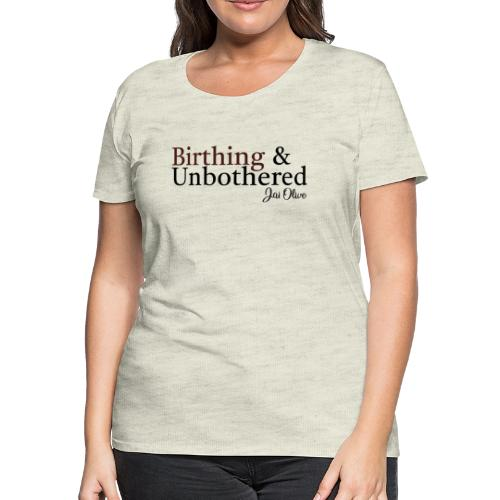 BirthingUnbothered - Women's Premium T-Shirt