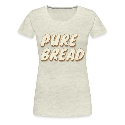 Pure Bread - Women's Premium T-Shirt