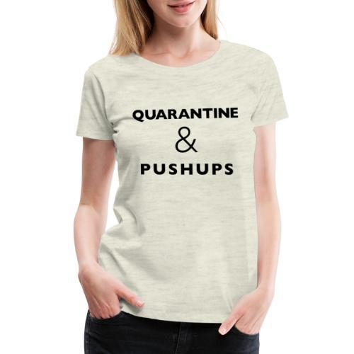 quarantine and pushups - Women's Premium T-Shirt