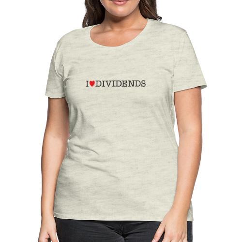 I love dividends - Women's Premium T-Shirt