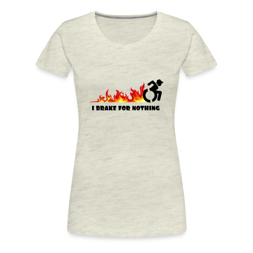 I brake for nothing with my wheelchair - Women's Premium T-Shirt