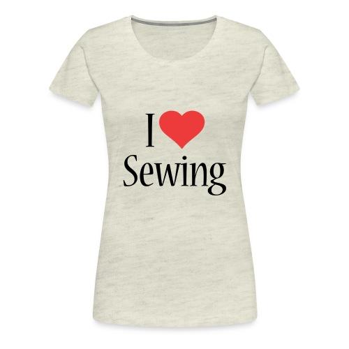 I Love Sewing - Women's Premium T-Shirt