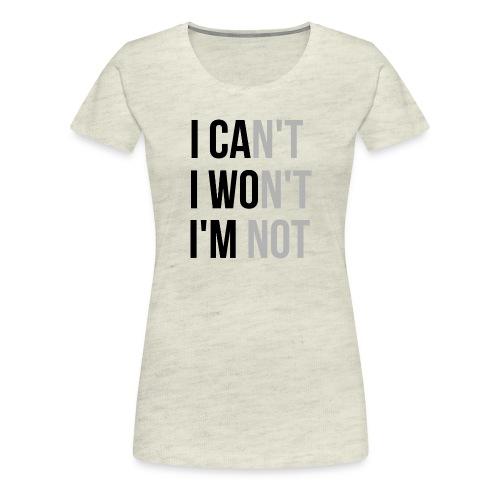 I Can't Won't Not - Women's Premium T-Shirt