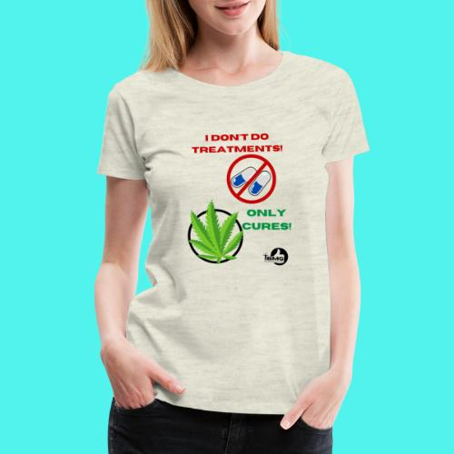 BMG- No treatments..Only Cures! - Women's Premium T-Shirt