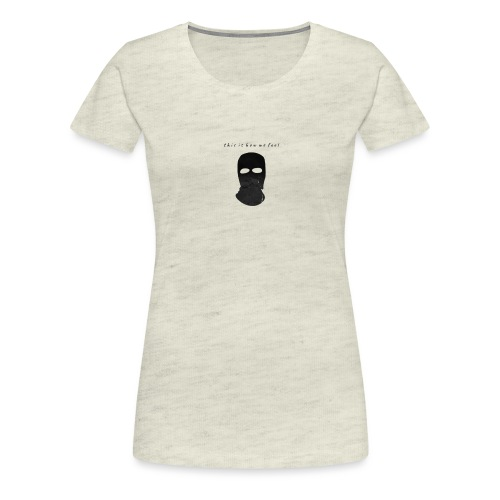 Khari Presents This Is How We Feel - Women's Premium T-Shirt