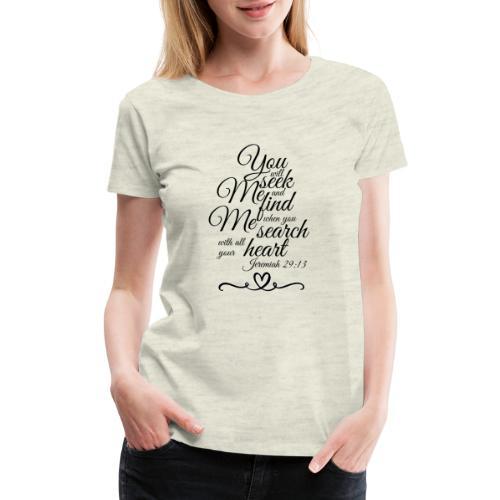 Jeremiah 29:13 - Women's Premium T-Shirt