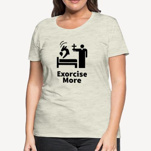 Exorcise More - Women's Premium T-Shirt