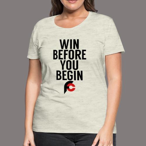 Win Before You Begin - Women's Premium T-Shirt