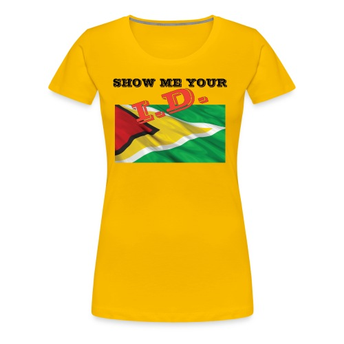 Show Me Your I D Guyana - Women's Premium T-Shirt