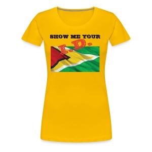 Show Me Your I D Guyana - Women's Premium T-Shirt