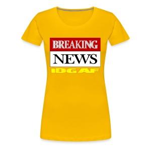 BREAKING NEW IDGAF - Women's Premium T-Shirt
