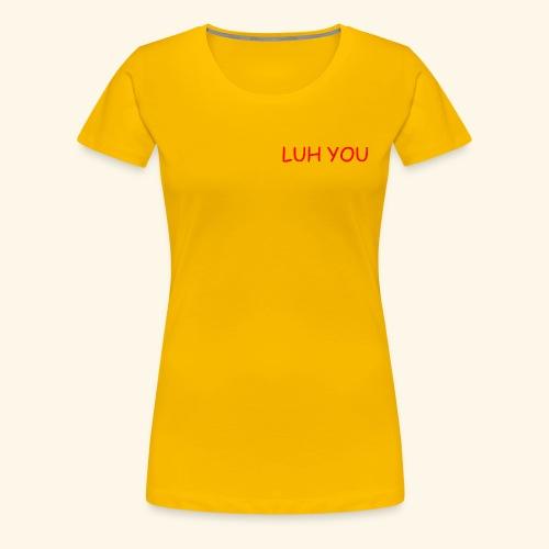 LUH YOU - Women's Premium T-Shirt