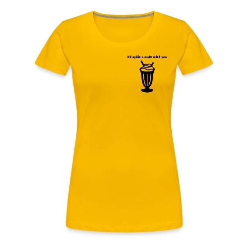 I'd split a malt with you - Women's Premium T-Shirt