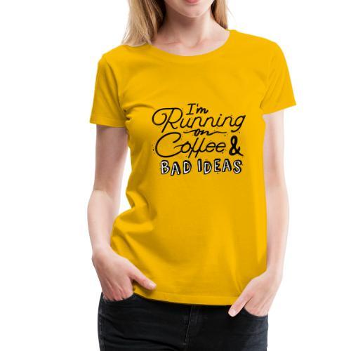 running on coffee and bad ideas - Women's Premium T-Shirt