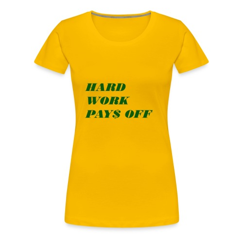 Hard work pays off 2 - Women's Premium T-Shirt