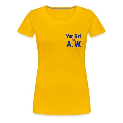 Yer Girl is A. W. - Women's Premium T-Shirt