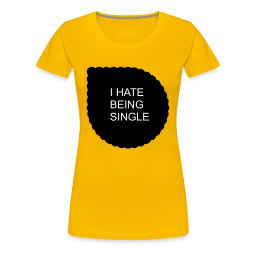 Single..... - Women's Premium T-Shirt