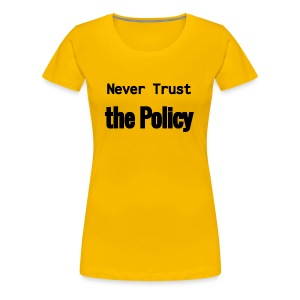 Never Trust the Policy - Women's Premium T-Shirt