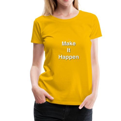 Make It Happen - Women's Premium T-Shirt
