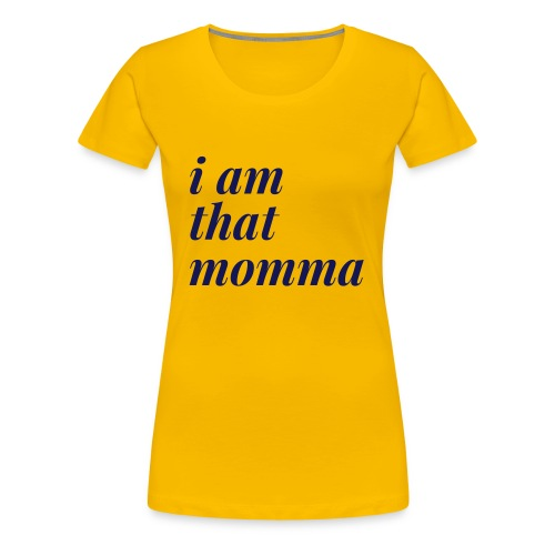 I AM That Momma - Women's Premium T-Shirt
