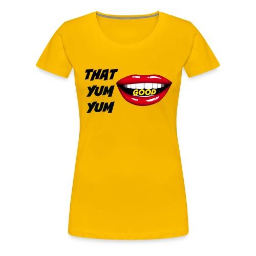 That Yum Yum Good - Women's Premium T-Shirt