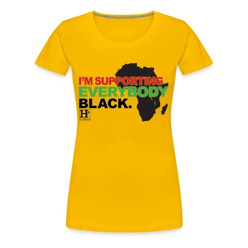 I'm Supporting Everybody Black - Women's Premium T-Shirt