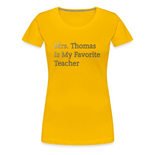 Mrs. Thomas is my favorite teacher - Women's Premium T-Shirt