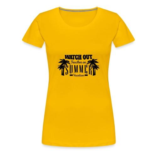Watch Out Teacher - Women's Premium T-Shirt