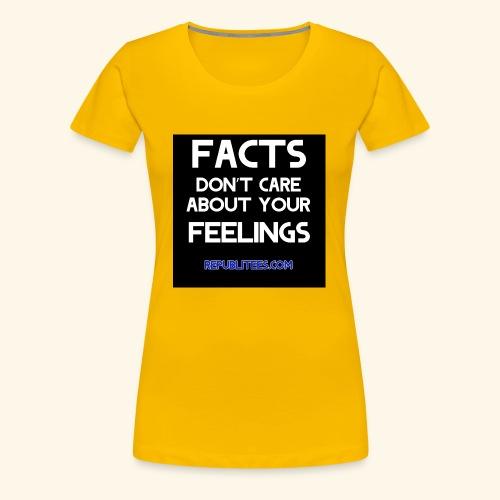Facts Don't Care - Women's Premium T-Shirt