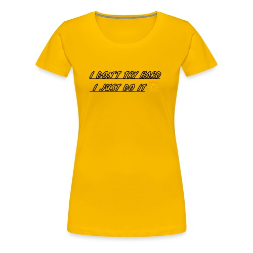 I don't try hard I just do it - Women's Premium T-Shirt