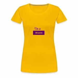 I'm a muscle - Women's Premium T-Shirt