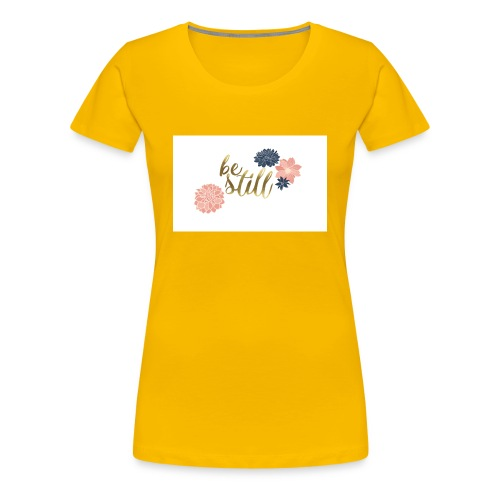 Be still mug - Women's Premium T-Shirt