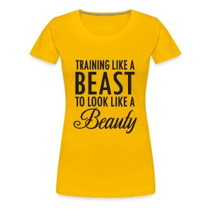 Training Like a Beast to Look Like A Beauty - Women's Premium T-Shirt