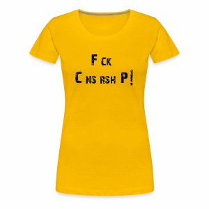 F ck C ns rsh p! - Women's Premium T-Shirt