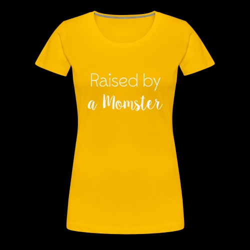 Raised by a Momster - Women's Premium T-Shirt