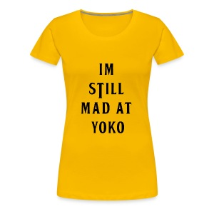 I'M STILL MAD AT YOKO - Women's Premium T-Shirt