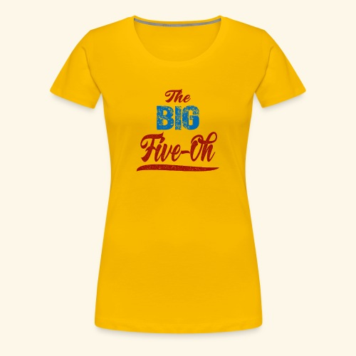 The Big Five Oh 50th birthday present - Women's Premium T-Shirt