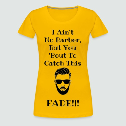 Catch This Fade - Women's Premium T-Shirt