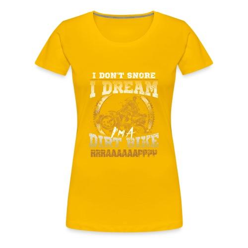 Dirk bike - I don't Snore, I dream I'm a Dirt Bike - Women's Premium T-Shirt