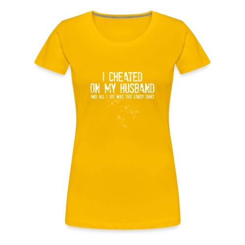 I Cheated On My Husband - Women's Premium T-Shirt