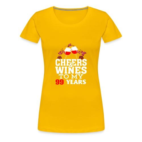 Cheer wine to my 99 years birthday gift - Women's Premium T-Shirt